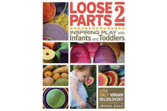 Loose Parts 2 - Inspiring Play with Infants and Toddlers