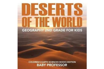 Deserts of the World - Geography 2nd Grade for Kids Children's Earth Sciences Books Edition