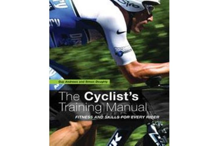 The Cyclist's Training Manual - Fitness and Skills for Every Rider