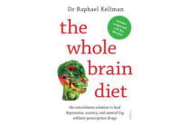 The Whole Brain Diet - The Microbiome Solution to Heal Depression, Anxiety, and Mental Fog without Prescription Drugs