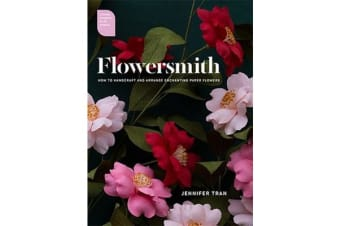 Flowersmith - How to Handcraft and Arrange Enchanting Paper Flowers