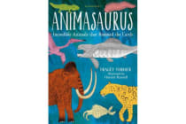 Animasaurus - Incredible Animals that Roamed the Earth