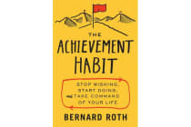 The Achievement Habit - Stop Wishing, Start Doing, and Take Command of Your Life