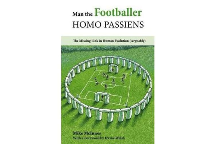 Man the Footballer-Homo Passiens - The Missing Link in Human Evolution (Arguably)