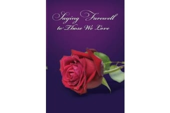 Saying Farewell to Those We Love - A Collection of Treasured Scripture, Poetry and Prose