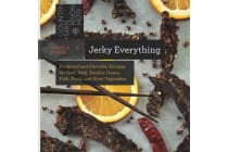 Jerky Everything - Foolproof and Flavorful Recipes for Beef, Pork, Poultry, Game, Fish, Fruit, and Even Vegetables