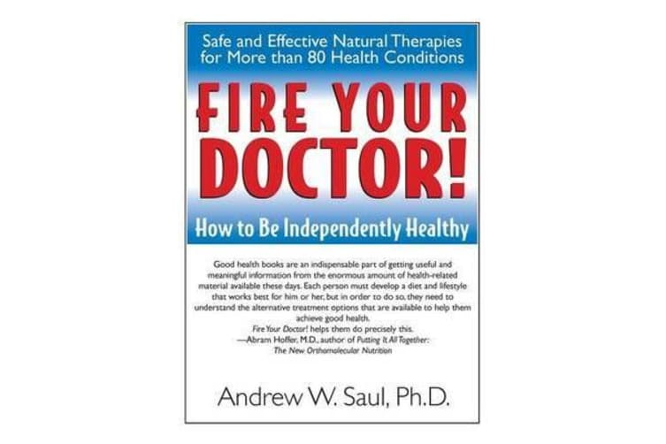 Fire Your Doctor - How to be Independently Healthy
