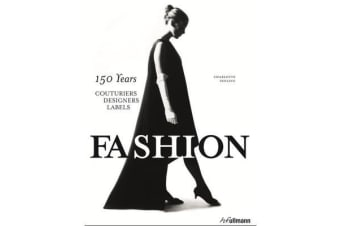 Fashion - 150 Years Couturiers, Designers, Labels