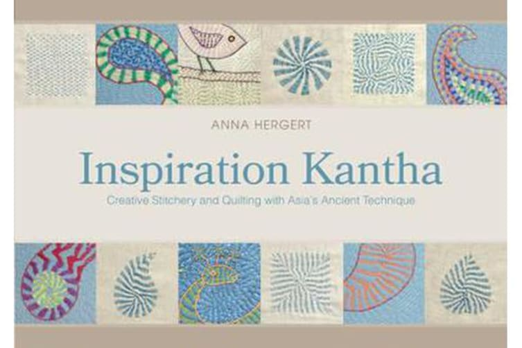 Inspiration Kantha - Creative Stitchery and Quilting with Asia's Ancient Technique