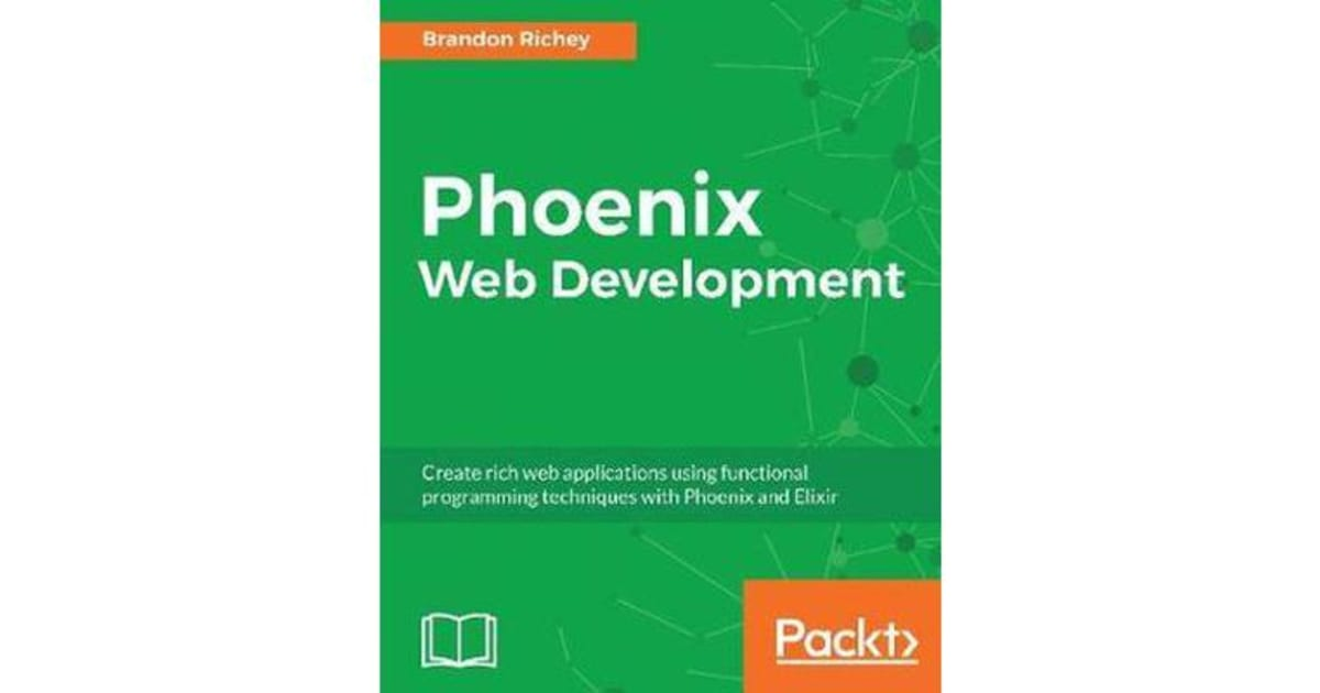 Phoenix Web Development - Create rich web applications using functional  programming techniques with Phoenix and Elixir by Mike Voloz |  9781787284197 |