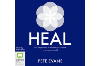 Heal - 101 Simple Ways to Improve Your Health in a Modern World