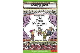 Alexandre Dumas' the Three Musketeers for Kids - 3 Short Melodramatic Plays for 3 Group Sizes
