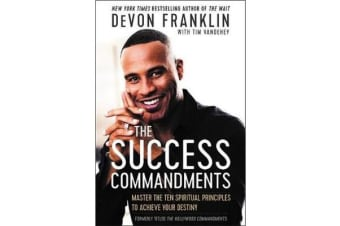 The Success Commandments - Master the Ten Spiritual Principles to Achieve Your Destiny