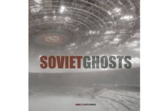 Soviet Ghosts - The Soviet Union Abandoned. A Communist Empire in