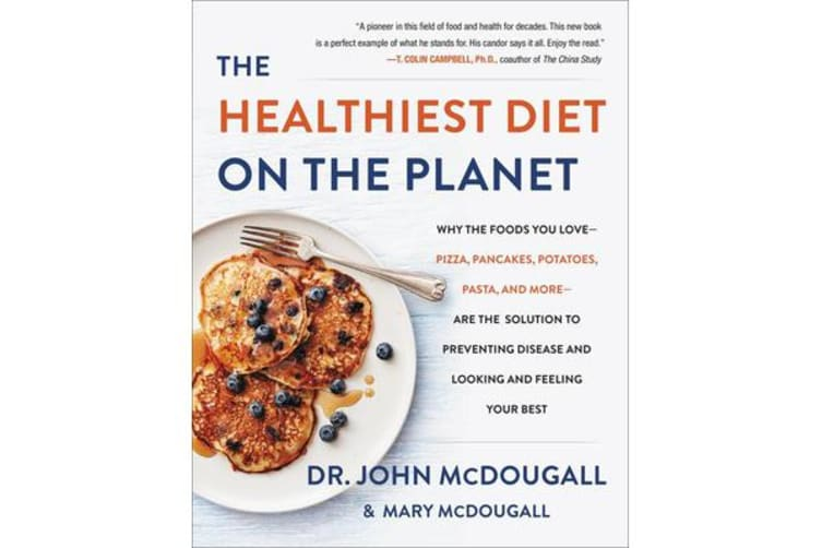 The Healthiest Diet on the Planet - Why the Foods You Love-Pizza, Pancakes, Potatoes, Pasta, and More-Are the Solution to Preventing Disease and Looking and Feeling Your Best