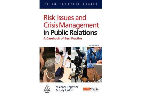 Risk Issues and Crisis Management in Public Relations - A Casebook of Best Practice