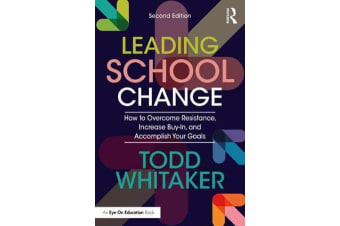 Leading School Change - How to Overcome Resistance, Increase Buy-In, and Accomplish Your Goals