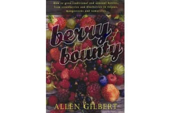 Berry Bounty - How to Grow Traditional & Unusual Berries, from Strawberries & Blueberries to Feijoas, Mangosteens & Tamarillos