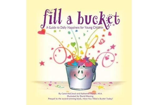 Fill A Bucket - A Guide To Daily Happiness For Young Children