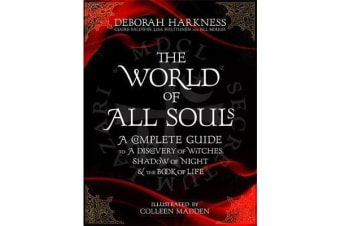 The World of All Souls - A Complete Guide to A Discovery of Witches, Shadow of Night and The Book of Life