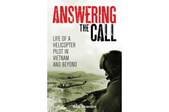 Answering the Call - Life of a Helicopter Pilot in Vietnam