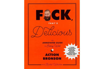 F#ck, That`s Delicious Action Bronson`s Annotated Guide to Eating Well