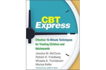 CBT Express - Effective 15-Minute Techniques for Treating Children and Adolescents
