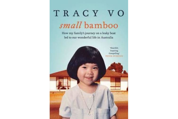 Small Bamboo - How My Family's Journey on a Leaky Boat LED to Our Wonderful Life in Australia