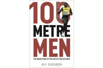 100 Metre Men - The Trackside Story of the 25 Sprint Champions Who Struck Olympic Gold