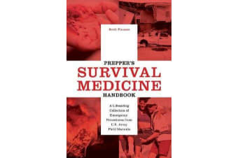 Prepper's Survival Medicine Handbook - A Lifesaving Collection of Emergency Procedures from U.S. Army Field Manuals