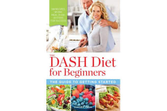 The DASH Diet for Beginners - The Guide to Getting Started
