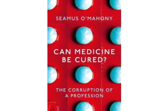 Can Medicine Be Cured? - The Corruption of a Profession