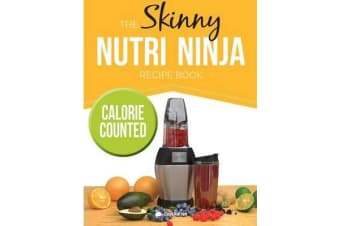 The Skinny Nutri Ninja Recipe Book - Delicious & Nutritious Healthy Smoothies Under 100, 200 & 300 Calories.