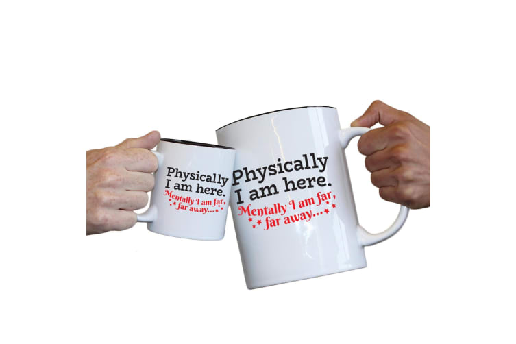 123T Novelty Funny Giant 2 Litre Mugs - Physically I Am Here Mentally Funny