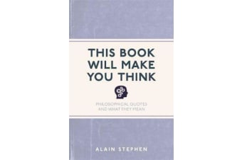 This Book Will Make You Think - Philosophical Quotes and What They Mean