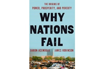 Why Nations Fail - The Origins of Power, Prosperity, and Poverty