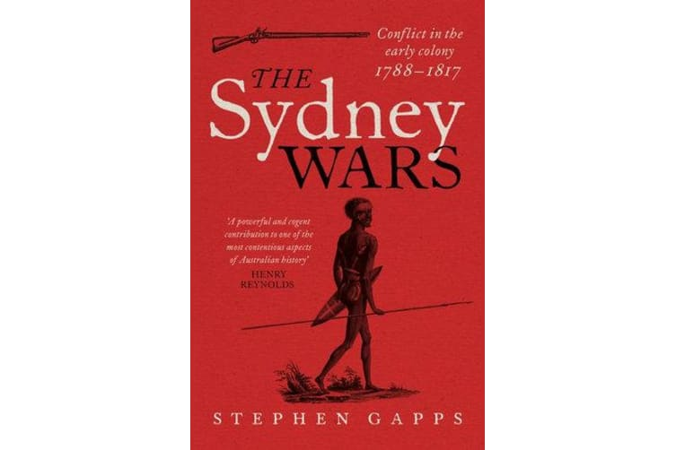 The Sydney Wars - Conflict in the early colony, 1788-1817