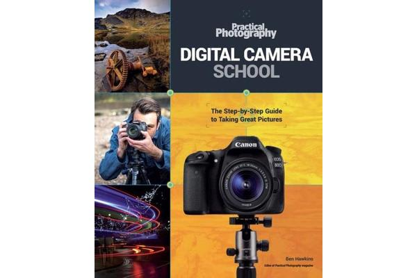 Practical Photography Digital Camera School - The Step-by-Step Guide to Taking Great Pictures