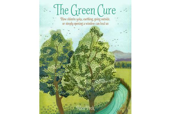 The Green Cure - How Shinrin-Yoku, Earthing, Going Outside, or Simply Opening a Window Can Heal Us