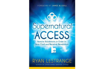 Supernatural Access - Remove Roadblocks in Order to Hear God and Receive Revelation