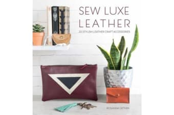 Sew Luxe Leather - Over 20 stylish leather craft accessories