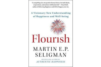 Flourish - A Visionary New Understanding of Happiness and Well-Being