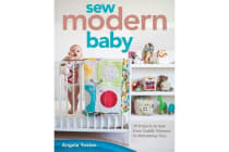 Sew Modern Baby - 19 Projects to Sew from Cuddly Sleepers to Stimulating Toys