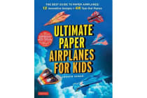 Ultimate Paper Airplanes for Kids - The Best Guide to Paper Airplanes!: Includes Instruction Book with 12 Innovative Designs & 48 Tear-Out Paper Planes