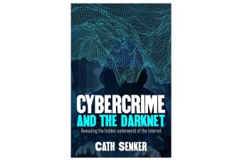 Cybercrime And The Darknet - Revealing The Hidden Underworld Of The Internet