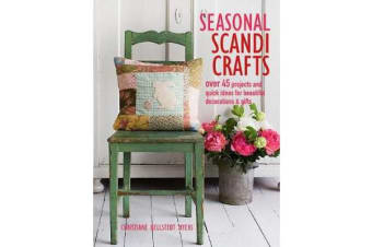 Seasonal Scandi Crafts - Over 45 Projects and Quick Ideas for Beautiful Decorations & Gifts