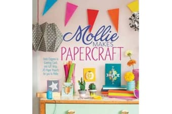 Mollie Makes Papercraft - From Origami to Greeting Cards and Gift Wrap, 20 Paper Projects for You to Make