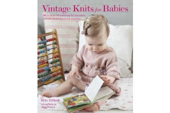 Vintage Knits for Babies - 30 Patterns for Timeless Clothes, Toys and Gifts (0-18 Months)