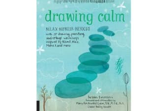 Drawing Calm - Relax, refresh, refocus with 20 drawing, painting, and collage workshops inspired by Klimt, Klee, Monet, and more