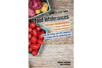 Food Intolerances - Fructose Malabsorption, Lactose and Histamine Intolerance: Living and Eating Well After Diagnosis & Dealing with the Elimination Diet